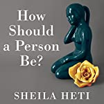 How Should a Person Be? | Sheila Heti