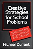 Creative Strategies for School Problems: Solutions for Psychologists and Teachers
