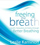 Freeing the Breath: Health, Relaxation, and Clarity Through Better Breathing