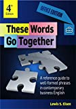 img - for These Words Go Together-Office Edition: A reference guide to well-formed phrases in contemporary business English book / textbook / text book