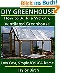 DIY Greenhouse: How to Build a Walk-I...