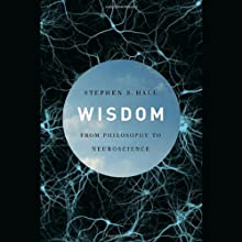 Wisdom: From Philosophy to Neuroscience (       UNABRIDGED) by Stephen S. Hall Narrated by L. J. Ganser