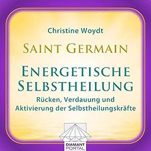 Saint Germain: Energetische Selbstheilung - Rücken, Verdauung und Aktivierung der Selbstheilungskräfte Hörbuch
