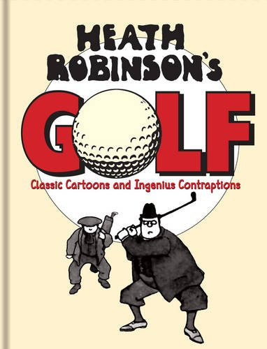 Heath Robinson's Golf: Classic Cartoons and Ingenious Contraptions PDF