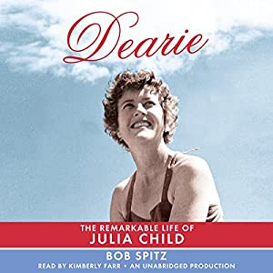 Dearie: The Remarkable Life of Julia Child | [Bob Spitz]