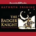 The Badger Knight (       UNABRIDGED) by Kathryn Erskine Narrated by Graham Halstead