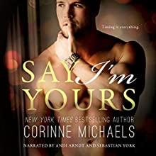 Say I'm Yours Audiobook by Corinne Michaels Narrated by Andi Arndt, Sebastian York