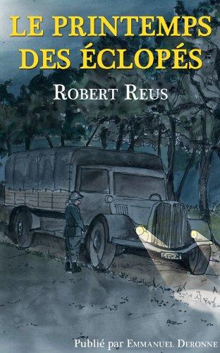 Robert REUS - Le printemps des éclopés (Les oeuvres de Robert Reus et leurs dossiers t. 2) (French Edition)