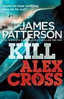Kill Alex Cross: (Alex Cross 18)