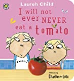 Lauren Child Charlie and Lola: Charlie and Lola: I Will Not Ever Never Eat a Tomato