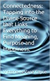 img - for Connectedness: Tapping into the Divine Source that Links Everything to Find Meaning, Purpose and Happiness. (Life Lessons 101 Book 3) book / textbook / text book