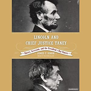 Lincoln and Chief Justice Taney: Slavery, Secession, and the President's War Powers | [James F. Simon]