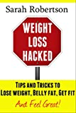 Weight Loss Hacked:: Tips and Tricks to Lose weight, Belly fat, Get fit & Feel great!