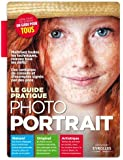 Le guide pratique photo portrait : Naturel, Original, Artistique, Débutant ou expert, un guide pour tous