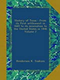 img - for History of Texas : from its first settlement in 1685 to its annexation to the United States in 1846 Volume 2 book / textbook / text book