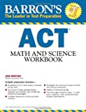 Barrons ACT Math and Science Workbook, 2nd Edition (Barrons Act Math & Science Workbook)