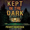 Kept in the Dark (       UNABRIDGED) by Penny Hancock Narrated by Rosalyn Landor
