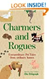 Charmers and Rogues: Extraordinary Pet Tales From Ordinary Homes