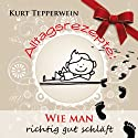 Alltagsrezepte: Wie man richtig gut schläft Hörbuch von Kurt Tepperwein Gesprochen von: Kurt Tepperwein
