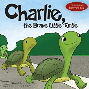 Charlie, the Brave Little Turtle | [Mary Lu Stary]
