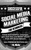 SOCIAL MEDIA MARKETING SUCCESSFULLY, PREMIUM EDITION: (FREE CONTENT) Create SUCCESSFUL campaigns, gain more fans, and BOOST SALES From ANY Social Network ... Instagram, Youtube, Youtube Marketing,)