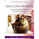 Delicious Desserts: 84 Mouthwatering Dessert Recipes The Complete Collection Volumes 1 - 3 (Dessert Recipes With Attitude)by Jennifer  Roberts