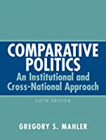 Comparative Politics An Institutional and Cross-National Approach by Mahler