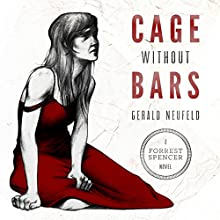 Cage Without Bars: A Forrest Spencer Novel, Book 3 (       UNABRIDGED) by Gerald G. Neufeld Narrated by Adam Verner, Robin Rowan