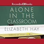 Alone in the Classroom | Elizabeth Hay