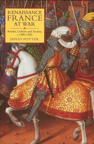 Renaissance France at War - Armies, Culture and Society, c.1480-1560 (Warfare in History)