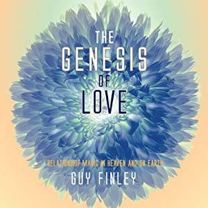 The Genesis of Love: Relationshp Magic in Heaven and on Earth | [Guy Finley]