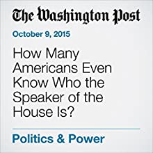 How Many Americans Even Know Who the Speaker of the House Is? (       UNABRIDGED) by Philip Bump Narrated by Sam Scholl