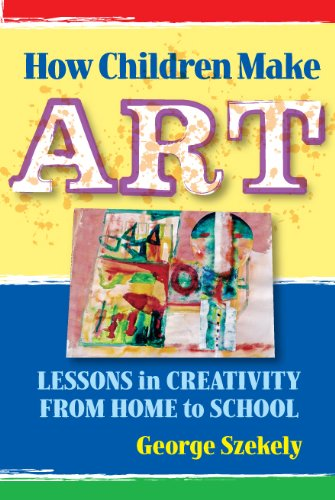 How Children Make Art: Lessons in Creativity from Home to...