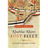 Khubilai Khan's Lost Fleet: In Search of a Legendary Armadaby James P. Delgado