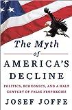 img - for The Myth of America's Decline: Politics, Economics, and a Half Century of False Prophecies book / textbook / text book