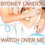 Watch Over Me: Danvers Series # 7 | Sydney Landon