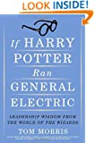 If Harry Potter Ran General Electric: Leadership Wisdom from the World of the Wizards