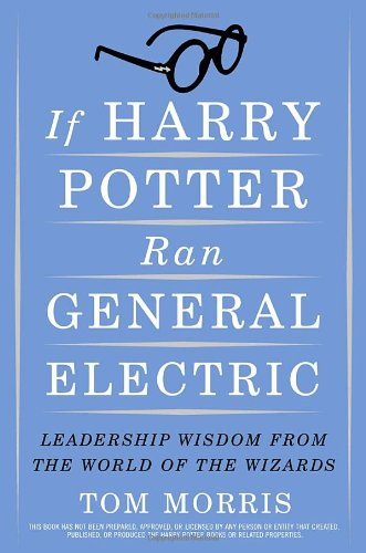 if-harry-potter-ran-general-electric-leadership-wisdom-from-the-world-of-the-wizards