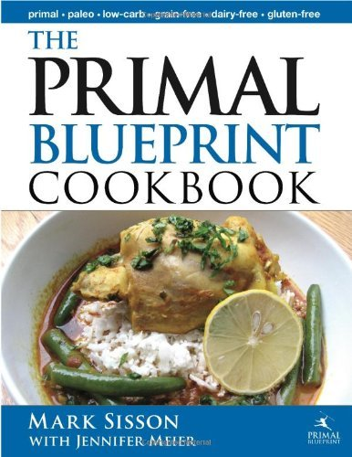 By Jennifer Meier The Primal Blueprint Cookbook: Primal, Low Carb, Paleo, Grain-Free, Dairy-Free and Gluten-Free (Prim (1st Edition)