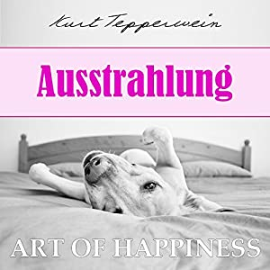 Ausstrahlung (Art of Happiness) Hörbuch