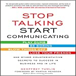 Stop Talking, Start Communicating: Counterintuitive Secrets to Success in Business and in Life, with a Foreword by Martha Mendoza | Geoffrey Tumlin,Martha Mendoza - foreword
