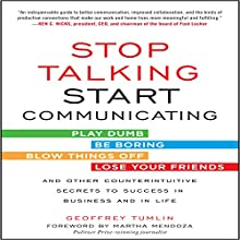 Stop Talking, Start Communicating: Counterintuitive Secrets to Success in Business and in Life, with a Foreword by Martha Mendoza | Livre audio Auteur(s) : Geoffrey Tumlin, Martha Mendoza - foreword Narrateur(s) : A. T. Chandler