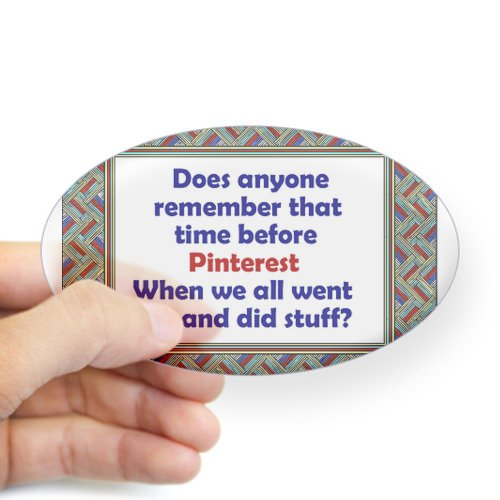 That time before Pinterest Sticker Oval by CafePress – Clear