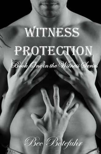 Witness Protection (Book One in the Erotic Witness Series.) by Bec Botefuhr