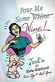 Pour Me Some Wine: A Toast to the Mama Sisterhood!