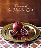 Flavours of the Middle East - 60 Authentic aromatic, fragrant and spicy recipes from the award-winning author of Tagine (ISBN: 9781845974787)
