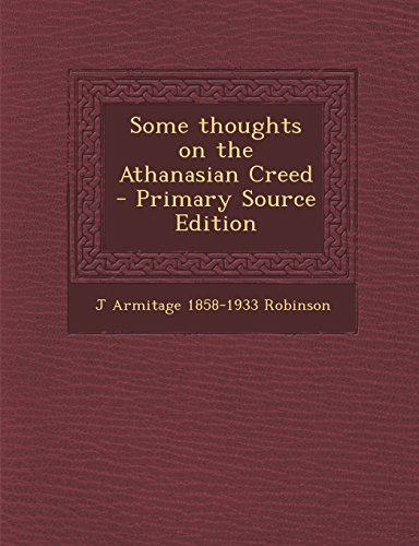 Some Thoughts on the Athanasian Creed - Primary Source Edition