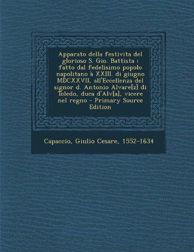 Apparato della festivita del glorioso S. Gio. Battista: fatto dal fedelisimo popolo napolitano à XXIII. di giugno MDCXXVII, all'Eccellenza del signor ... di Toledo, duca d'Alv[a], vicere nel regno