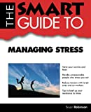 The Smart Guide to Managing Stress (Smart Guides)