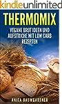 Thermomix: Vegan Brot Ideen und Aufst...